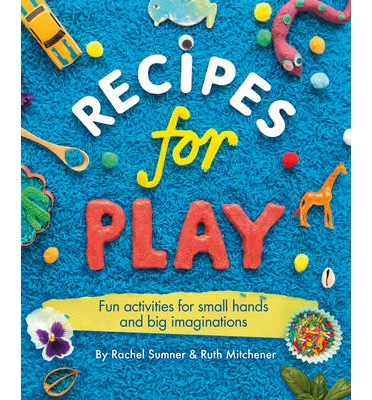 Recipes for Play: Fun Activities for Small Hands and Big Imaginations