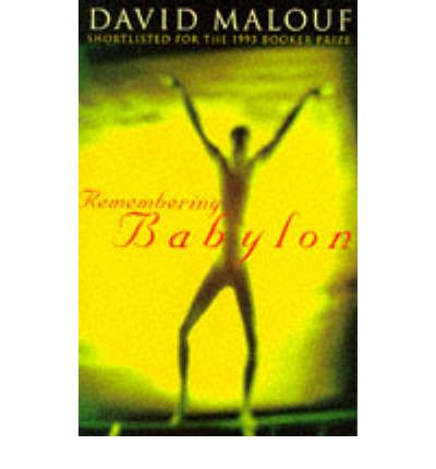 a review of remembering babylon a book by david malouf David malouf: my life as a reader after he reads to us a passage from his 1993 novel remembering babylon, daylight asks malouf if he malouf's books have.