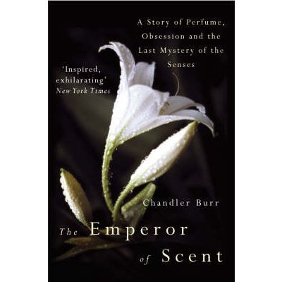The Emperor of Scent : A Story of Perfume, Obsession and the Last Mystery of the Senses