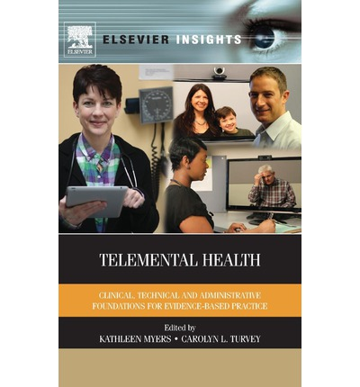 Telemental Health : Clinical, Technical, and Administrative Foundations for Evidence-Based Practice