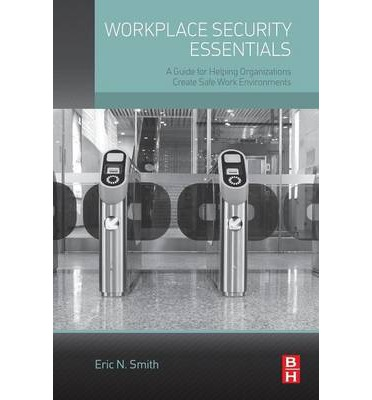 Workplace Security Essentials : A Guide for Helping Organizations Create Safe Work Environments