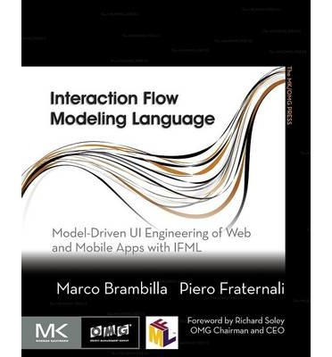 Interaction Flow Modeling Language : Model-Driven UI Engineering of Web and Mobile Apps with IFML