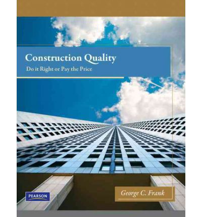 Construction Quality : Do it Right or Pay the Price