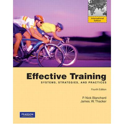 effective training systems strategies and practices Effective training: systems, strategies, and practices, 4th edition chapter one   training as a subsystem within the organizational system training's.