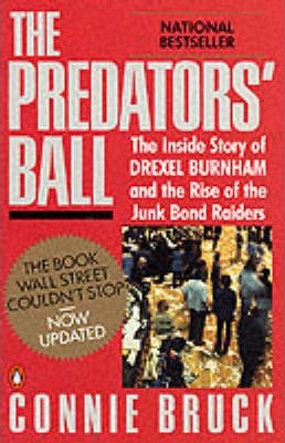 The Predator's Ball : The Inside Story of Drexel Burnham and the Rise of the Junk Bond Raiders