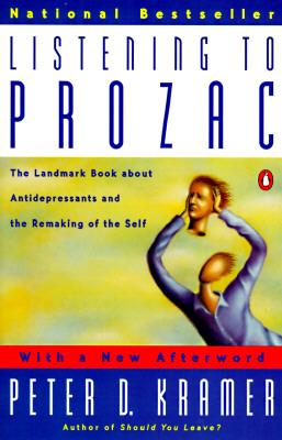 Listening to Prozac : A Psychiatrist Explores Antidepressant Drugs and the Remaking of the Self: Revis Ed Edition