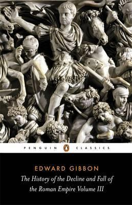 The History of the Decline and Fall of the Roman Empire: v. 3