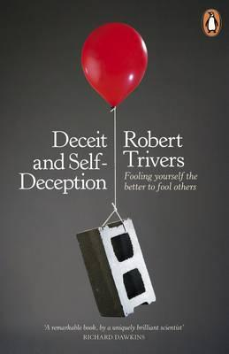 Deceit and Self-Deception : Fooling Yourself the Better to Fool Others