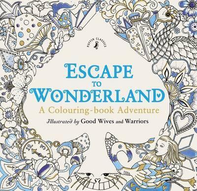 escape to wonderland a colouring book adventure good wives and warriors 9780141366159