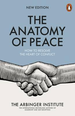 The Anatomy of Peace : How to Resolve the Heart of Conflict