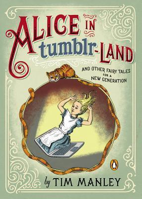 Alice in Tumblr-Land : And Other Fairy Tales for a New Generation
