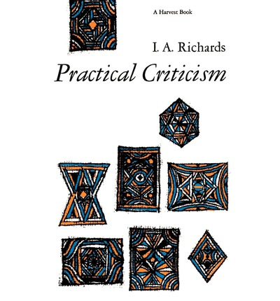 practical criticism Other articles where practical criticism is discussed: ia richards:of literary criticism (1924) and practical criticism (1929), companion volumes that he used to develop his critical method.