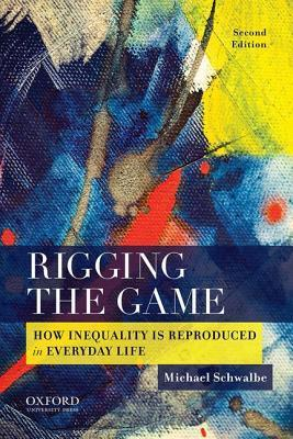 rigging the game how inequality is reproduced in everyday life by michael schwalbe Buy rigging the game how inequality is reproduced in everyday life by michael schwalbe at walmartcom.