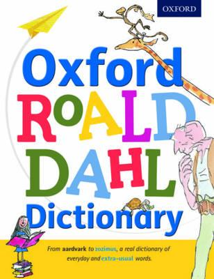 Oxford Roald Dahl Dictionary : From Aardvark to Zozimus, a Real Dictionary of Everyday and Extra-Usual Words