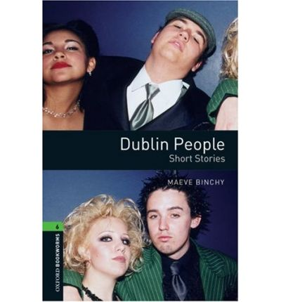 Oxford Bookworms Library: Stage 6: Dublin People - Short Stories: 2500 Headwords
