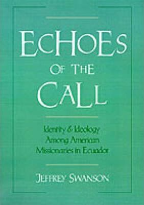 Echoes of the Call : Identity and Ideology Among American Missionaries in Ecuador