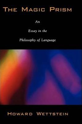 Download PDF by Howard Wettstein: The Magic Prism: An Essay in the Philosophy of Language