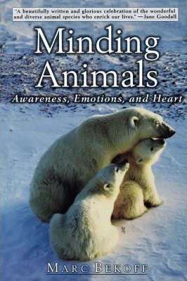 Minding Animals : Awareness, Emotions and Heart