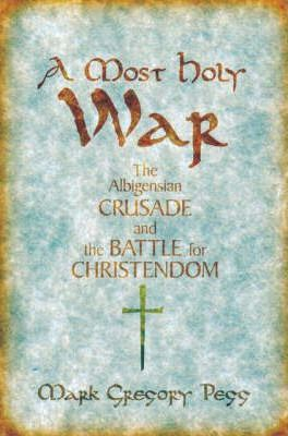 Kostenlose E-Bücher und Zeitschriften-Download A Most Holy War : The Albigensian Crusade and the Battle for Christendom by Mark Gregory Pegg 9780195171310 PDF CHM