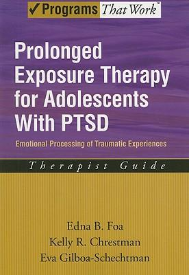 Prolonged Exposure Therapy for Adolescents with PTSD Therapist Guide : Emotional Processing of Traumatic Experiences