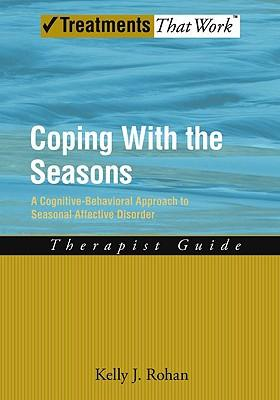 Coping with the Seasons: Therapist Guide: Therapist Guide : A Cognitive-behavioral Approach to Seasonal Affective Disorder