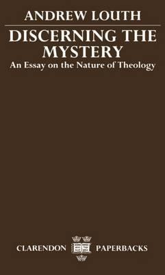 discerning the mystery an essay on the nature of theology But, oddly, it wasn't until last year or so that i first learned of what may be fr louth's most important book, one originally published in 1983 and recently reprinted by eighth day books: discerning the mystery: an essay on the nature of theology (wichita, ks: eighth day, 2007) at some point a couple of.