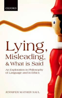 Lying, Misleading, and What is Said : An Exploration in Philosophy of Language and in Ethics