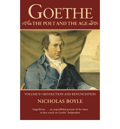 Goethe: Revolution and Renunciation, 1790-1803 v.2 : The Poet and the Age