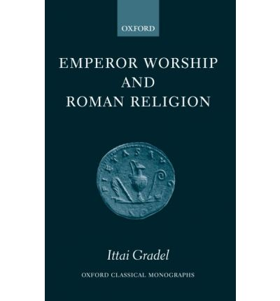 Emperor Worship and Roman Religion