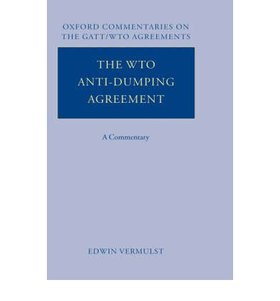 The Wto Anti-Dumping Agreement: A Commentary  Oxford Commentaries on GATT WTO...