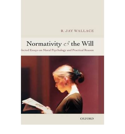 essay moral normativity practical psychology reason selected will Table of contents for normativity and the will : selected papers on moral psychology and practical reason / r jay wallace, available from the library of congress.