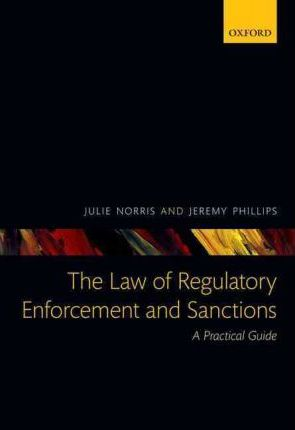 The Law Of Regulatory Enforcement And Sanctions A Practical Guide