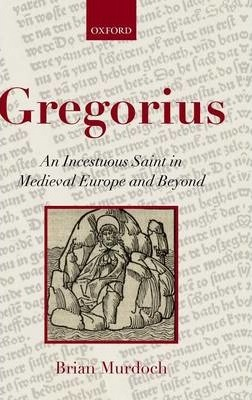 Gregorius : An Incestuous Saint in Medieval Europe and Beyond