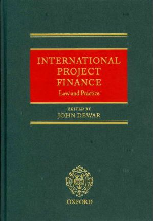 International Project Finance: Law and Practice by Dewar, John