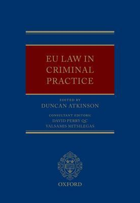 EU Law in Criminal Practice  Hardcover  by Atkinson, Duncan