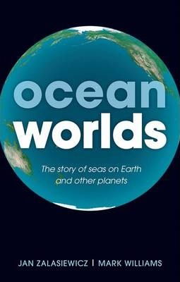 Ocean Worlds : The Story of Seas on Earth and Other Planets
