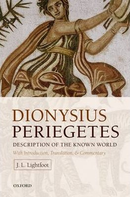 Dionysius Periegetes : Description of the Known World with Introduction, Text, Translation, and Commentary