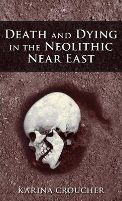 Death and Dying in the Neolithic Near East