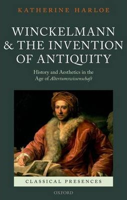 Winckelmann and the Invention of Antiquity