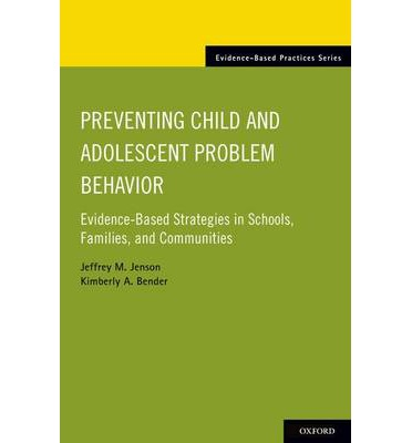 Preventing Child and Adolescent Problem Behavior : Evidence-Based Strategies in Schools, Families, and Communities