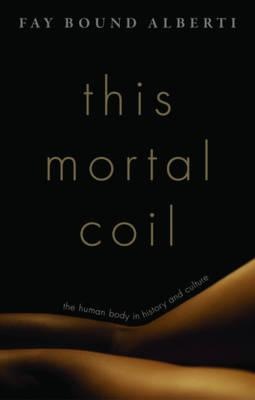 This Mortal Coil : The Human Body in History and Culture