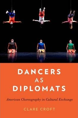 Scarica ebooks gratis italiano Dancers as Diplomats : American Choreography in Cultural Exchange PDF RTF by Clare Croft