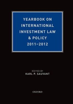 Yearbook on International Investment Law & Policy 2011-2012  Foreign Direct I...