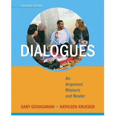 dialogues gary goshgarian Dialogues: an argument rhetoric and reader, 7th edition gary goshgarian,  dialogues represents argument not as a battle to be won,.