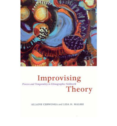 Improvising Theory : Process and Temporality in Ethnographic Fieldwork