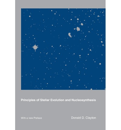 d clayton principles of stellar evolution and nucleosynthesis Stellar nucleosynthesis refers to the synthesis of heavy element nuclei due to nuclear d d clayton, principles of stellar evolution and nucleosynthesis.