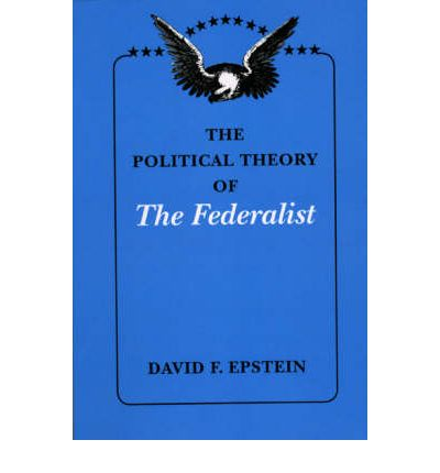 """The Political Theory of """"The Federalist"""""""