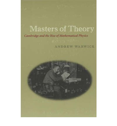 Masters of Theory : Cambridge and the Rise of Mathematical Physics