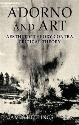Adorno and Art : Aesthetic Theory Contra Critical Theory