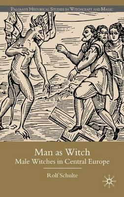 Man as Witch : Male Witches in Central Europe